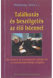 Találkozás és beszélgetés az élő istennel - Miklósházy Attila - Régikönyvek