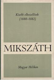 Kisebb elbeszélések (1880-1882) - Mikszáth Kálmán - Régikönyvek