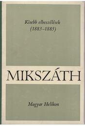 Kisebb elbeszélések (1883-1885) - Mikszáth Kálmán - Régikönyvek