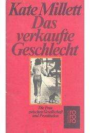 Das verkaufte Geschlecht - Die Frau zwischen Gesellschaft und Prostitution - MILLETT, KATE - Régikönyvek