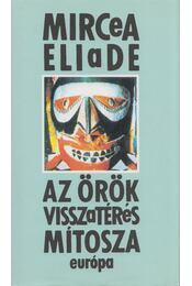 Az örök visszatérés mítosza - Mircea Eliade - Régikönyvek