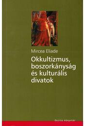 Okkultizmus, boszorkányság és kulturális divatok - Mircea Eliade - Régikönyvek