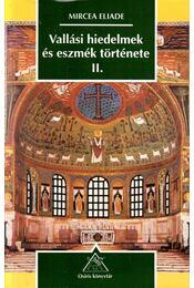 Vallási hiedelmek és eszmék története II. - Mircea Eliade - Régikönyvek