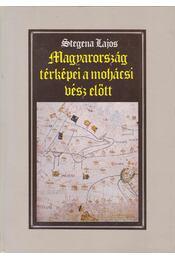 Magyarország térképei a mohácsi vész előtt - Stegena Lajos - Régikönyvek