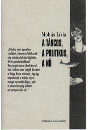 A táncos, a politikus, a nő - Mohás Lívia - Régikönyvek