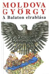 A Balaton elrablása - Moldova György - Régikönyvek