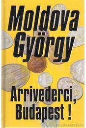 Arrivederci, Budapest! - Moldova György - Régikönyvek