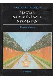 Magyar naiv művészek nyomában - Moldován Domokos - Régikönyvek