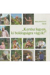 ''Kertész legyen, ki boldogságra vágyik!'' - Moldoványi Ákos - Régikönyvek