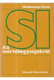 Az SI mértékegységekről - Moldoványi Gyula - Régikönyvek