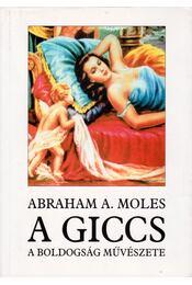 A giccs, a boldogság művészete - Moles, Abraham A. - Régikönyvek