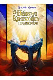 A három kristály legendája - Molnár Csaba - Régikönyvek