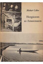 Horgászom az Amazonason - Molnár Gábor - Régikönyvek