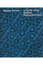 A török világ emlékei Magyarországon - Molnár József - Régikönyvek