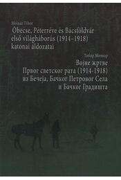 Óbecse, Péterréve és Bácsföldvár első vh-s (1914-1918) katonai áldozatai - Molnár Tibor - Régikönyvek