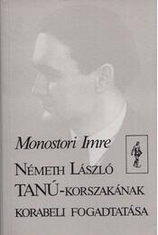 Németh László Tanú-korszakának korabeli fogadtatása - Monostori Imre - Régikönyvek
