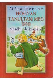 Hogyan tanultam meg írni - Móra Ferenc - Régikönyvek