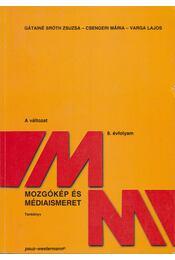 Mozgókép- és médiaismeret 14-15 éveseknek (A változat) - Gátainé Sróth Zsuzsanna, Csengeri Mária, Varga Lajos - Régikönyvek