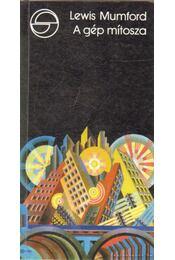A gép mítosza - Mumford, Lewis - Régikönyvek