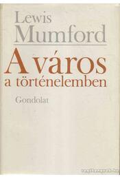 A város a történelemben - Mumford, Lewis - Régikönyvek