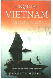 Unquiet Vietnam  - A journey to the vanishing world of Indochina - MURPHY, KENNETH - Régikönyvek