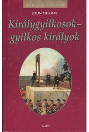 Királygyilkosok - gyilkos királyok - Murray, John - Régikönyvek