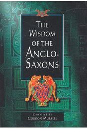 The Wisdom of the Anglo-Saxons - MURSELL, GORDON (editor) - Régikönyvek