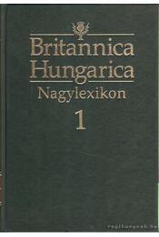 Britannica Hungarica Nagylexikon 1. A Ca-Ani - Nádori Attila (szerk.) - Régikönyvek