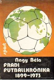 Fradi futballkrónika 1899-1973 - Nagy Béla - Régikönyvek