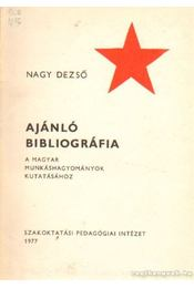 Ajánló bibliográfia a magyar munkáshagyományok kutatásához - Nagy Dezső - Régikönyvek