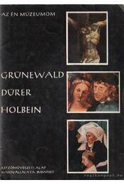 Grünewald, Dürer, Holbein - Nagy Ildikó - Régikönyvek