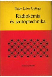Radiokémia és izotóptechnika - Nagy Lajos György - Régikönyvek