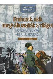 Emberek, akik megváltoztatták a világot 3. - A forradalom és a 19. század - 1789-1914 - Nagy Mézes Rita, Hajnal Gabriella - Régikönyvek