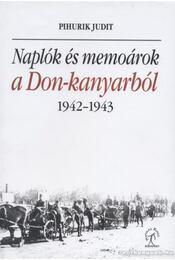 Naplók és memoárok a Don-kanyarból - Pihurik Judit - Régikönyvek