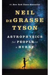 Astrophysics for People in a Hurry - Neil deGrasse Tyson - Régikönyvek