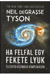 Ha felfal egy fekete lyuk és egyéb kozmikus komplikációk - Neil deGrasse Tyson - Régikönyvek