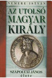 Az utolsó magyar király - Nemere István - Régikönyvek