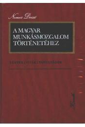 A Magyar Munkásmozgalom történetéhez - Nemes Dezső - Régikönyvek