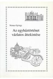 Az egyháztörténet vázlatos áttekintése - Nemes György - Régikönyvek