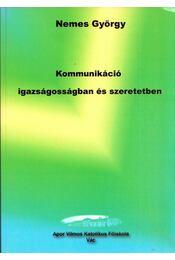 Kommunikáció igazságosságban és szeretetben - Nemes György - Régikönyvek
