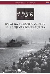 Rafal Na Kossuthovu Trgu 1956. I Njena Spomen-Mjesta - Németh Csaba - Régikönyvek