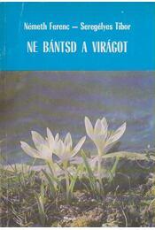 Ne bántsd a virágot - Németh Ferenc, Seregélyes Tibor - Régikönyvek