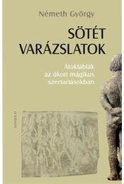 Sötét varázslatok - Átoktáblák az ókori mágikus szertartásokban - Németh György - Régikönyvek