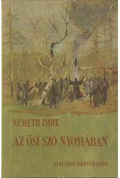 Az ősi szó nyomában - Németh Imre - Régikönyvek