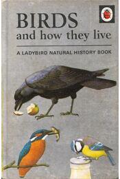 Birds and how they live - Newing, F.E., Bowood, Richard - Régikönyvek