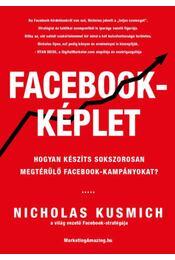 Facebook-képlet - Hogyan készíts sokszorosan megtérülő facebook-kampányokat? - Nicholas Kusmich - Régikönyvek