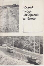 Nógrád megye közútjainak története - Szvircsek Ferenc - Régikönyvek