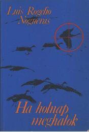 Ha holnap meghalok - Nogueras, Luis Rogelio - Régikönyvek