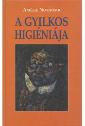 A gyilkos higiéniája - Nothomb, Amélie - Régikönyvek