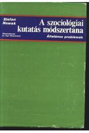 A szociológiai kutatás módszertana - Nowak Stefan - Régikönyvek
